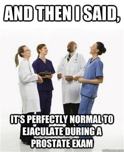 And Then I Said Meme - prostate exam meme