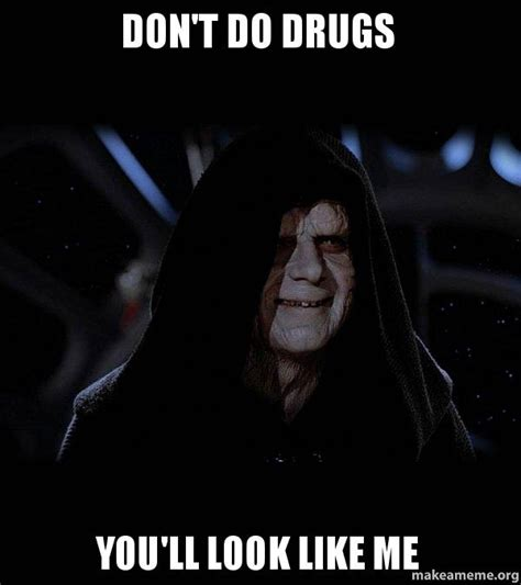 Don T Do Drugs Meme - don t do drugs you ll look like me sith lord make a meme