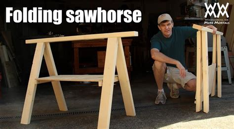 build  folding sawhorse woodworking  mere mortals
