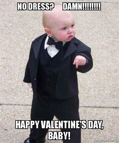 Godfather Memes - no dress damn happy valentine s day baby godfather baby make a meme
