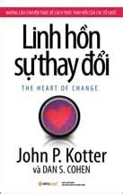 Kotter And Cohen The Heart Of Change by Linh Hồn Của Sự Thay đổi The Heart Of Change John P