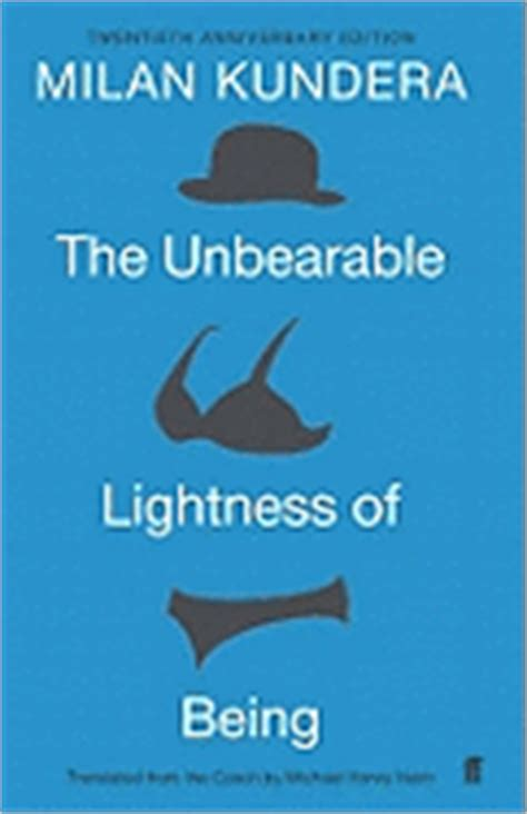milan kundera the unbearable lightness of being the unbearable lightness of being book by milan kundera