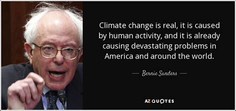 Bernie Sanders quote: Climate change is real, it is caused ...