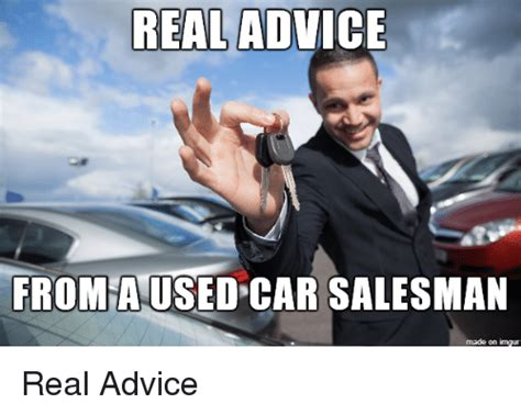 Imgur Meme - real advice from a used car salesman made on imgur real advice advice meme on sizzle