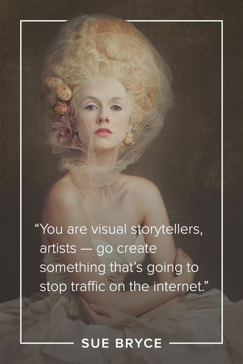 sue bryce quote   visual storytellers artists