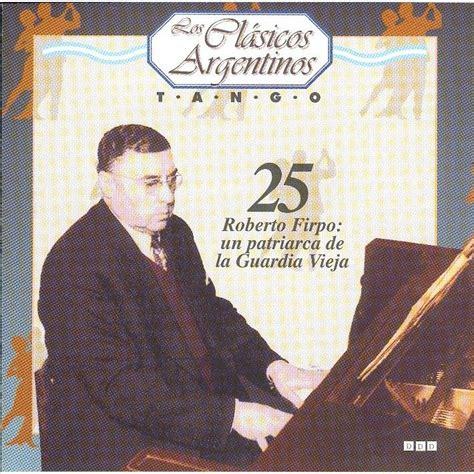 0012202010 tangos de la guardia vieja los clasicos argentinos tango vol 25 roberto firpo