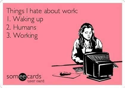 I Hate Work Memes - the 25 best funny memes about work ideas on pinterest memes about work funny memes about