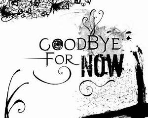 quotes about goodbye for now quotesgram