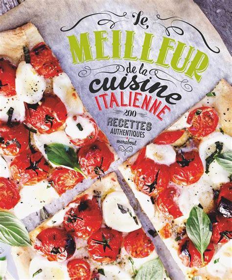 le meilleur de cuisine livre le meilleur de la cuisine italienne 200 recettes