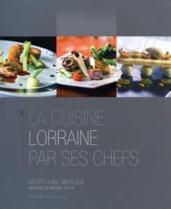 cuisine lorraine recette à lire la cuisine lorraine par ses chefs de bertrand munier
