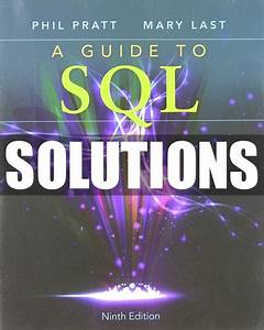 Only  22 Solutions Manual For A Guide To Sql 9th Edition Pratt