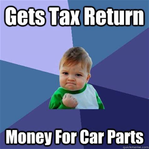 Tax Refund Meme - gets tax return money for car parts success kid quickmeme