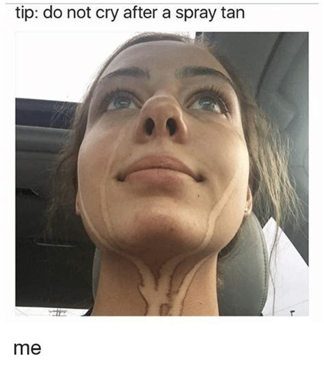 Irish Girl Tanning Meme - tip do not cry after a spray tan me crying meme on sizzle