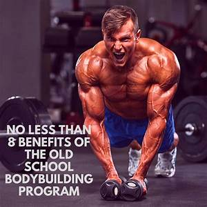 8 Benefits Of The Old School Bodybuilding Program