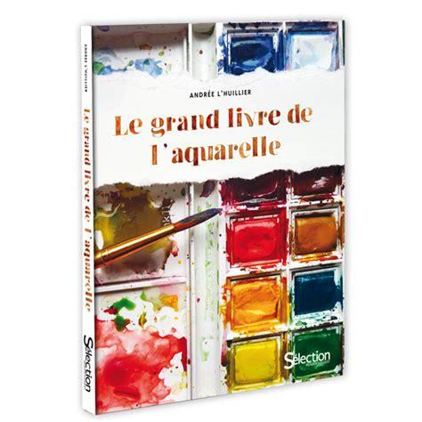 馗rire un livre de cuisine acheter le grand livre de l 39 aquarelle sur sélection reader 39 s digest