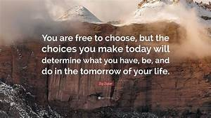 "Zig Ziglar Quote: ""You are free to choose, but the choices ..."