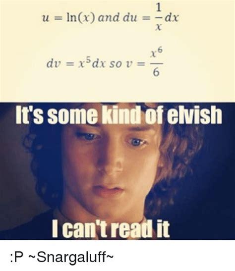 Kind Meme - u ln x and du dx dv xsdx so v it s some kind of elvish i can t read it p snargaluff meme on