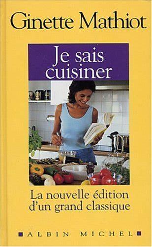 je sais cuisiner libro je sais cuisiner di ginette mathiot