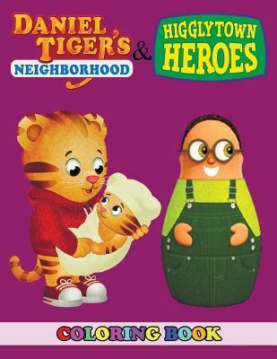 daniel tigers neighborhood  higglytown heroes coloring book    coloring book  kids