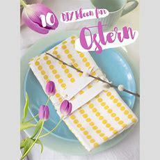 10 Schöne Diy Ideen Für Ostern  Deko, Geschenke Und