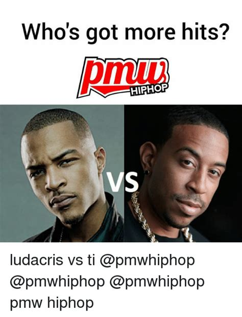 Ti Meme - who s got more hits hiphop vs ludacris vs ti pmw hiphop ludacris meme on sizzle