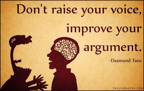 dont raise  voice improve  argument popular