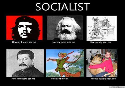 Socialist Memes - socialism socially broken it s been real