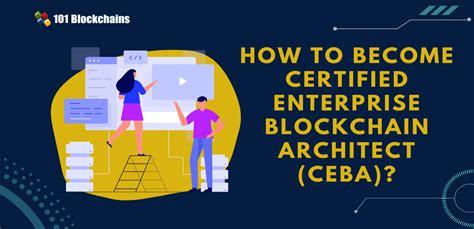 Kā kļūt par sertificētu uzņēmuma Blockchain arhitektu (CEBA)?