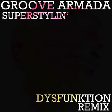 groove armada superstylin superstylin dysfunktion remix free by