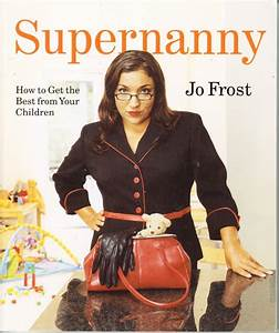 Supernanny Jo Frost How to Get The Best from Your Children ...