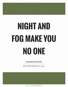 Night and fog make you no one | Picture Quotes
