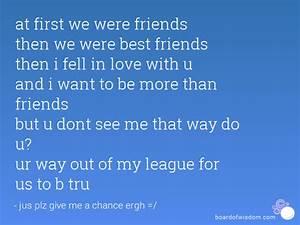 at first we were friends then we were best friends then i ...