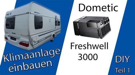dometic freshwell 3000 klimaanlage dometic freshwell 3000 in einen wohnwagen einbauen diy teil 1