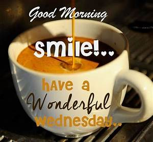 Good Morning Smile Have A Wonderful Wednesday Pictures ...