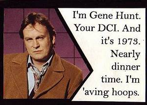 hoops for dinne... Funny Gene Hunt Quotes