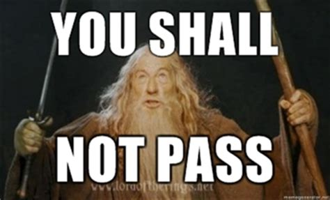 You Shall Not Pass Meme - you shall hear a good account of me or o by charles ferguson like success