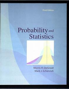 Probability  And  Statistics  3rd  Edition  By  Degroot  Test  Bank  And  Solutions  Manual