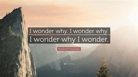 """""""i Wonder Why. I Wonder Why. I"""