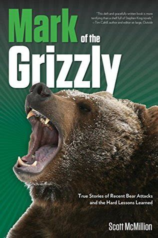 mark   grizzly true stories   bear attacks   hard lessons learned  scott