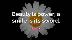 John Ray Quote:... Power And Beauty Quotes