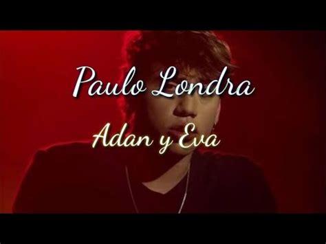 PAULO LONDRA≈ADAN Y EVA LETRA YouTube