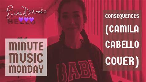 Consequences ♡ Camila Cabello / EspaÑol