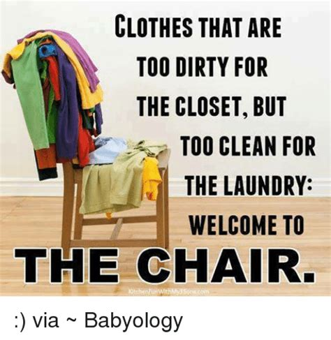 Dirty Laundry Meme - clothes that are too dirty for the closet but too clean for the laundry welcome to the chair via