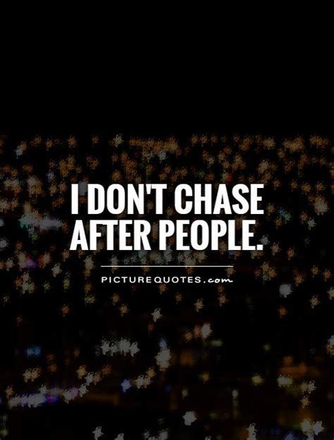 I Don't Chase People Quotes
