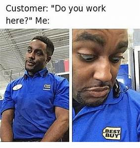 Customer Do You Work Here? Me BEST BUY