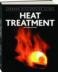 Heat Treatment  Crowood Metalworking Guides