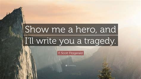 """F Scott Fitzgerald Quote """"show Me A Hero, And I'll Write You A Tragedy"""" (18 Wallpapers"""