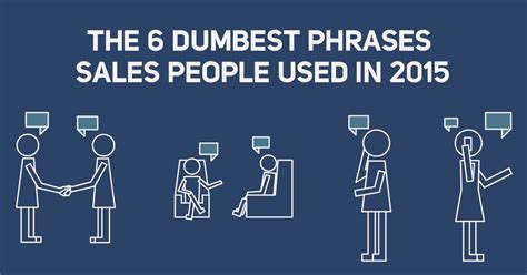 The 6 Dumbest Phrases Sales People Used In 2015
