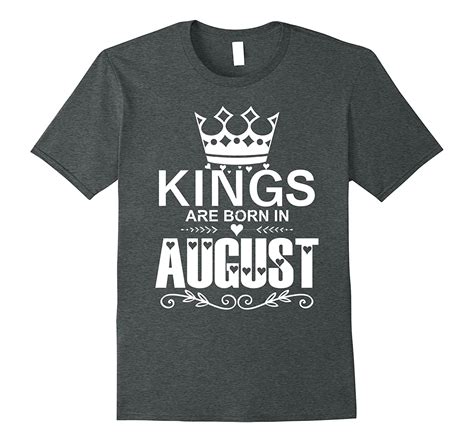 Kings Are Born In August T-shirt Birthday Gift Vintage Tee ...
