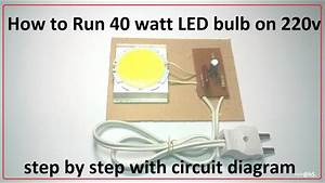 How To Run 40 Watt Led Bulb On 220v - Easy Step By Step With Circuit Diagram
